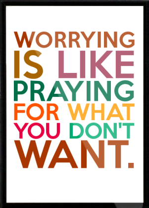 WORRYING-IS-LIKE-PRAYING-FOR-WHAT-YOU-DON-T-WANT-Framed-Quote-306